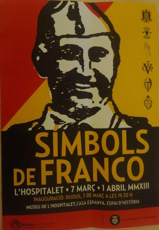 Símbolos de Franco  Museu de L'Hospitalet del 7 de Marzo al 1 de Abril de 2013
